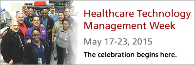 Celebrate Healthcare Technology Management Week-May 17-23, 2015!